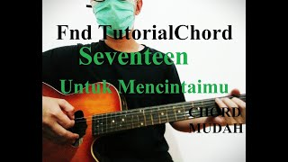 Chord Mudah (Seventeen - Untuk Mencintaimu) Lirik dan Petikan (Tutorial Gitar) mp3