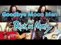 Goodbye Moon Men (Rick and Morty)    Cover by Ro Panuganti & Julia Henderson