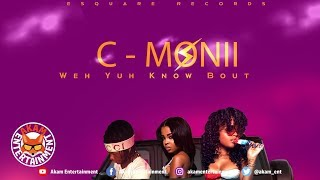 C-Monii - Weh Yuh Know Bout (Raw) November 2019