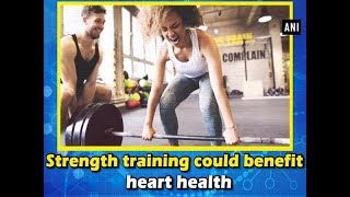 Strength training could benefit heart health - #ANI News