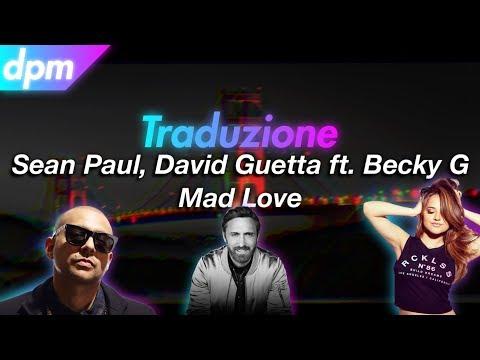 Sean Paul, David Guetta Ft. Becky G - Mad Love - Traduzione Italiana