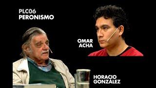 PLC06 | Peronismo menor y peronismo de Estado | Horacio González y Omar Acha