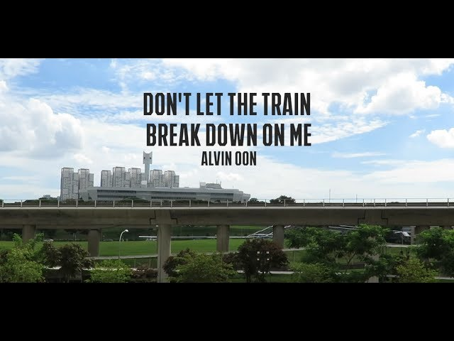 MRT BREAKDOWN SONG - Don't Let The Train Break Down On Me - Alvin Oon