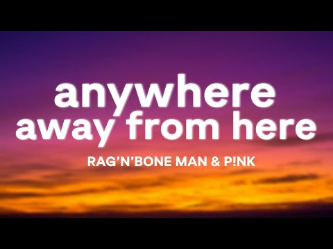 Rag'n'Bone Man & P!nk – Anywhere Away From Here (Lyrics)