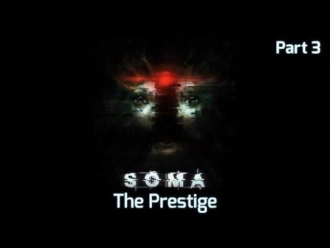 SOMA Part 3 - The Prestige