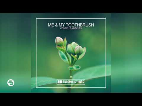 Me & My Toothbrush - Cowbells & Bitches