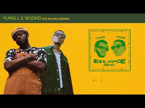 Download Eve Bounce – New music by Yung L (feat. Wizkid) [MP3]