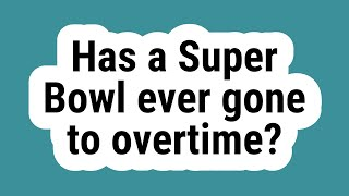 Has a Super Bowl ever gone to overtime?