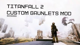 Titanfall 2 Custom Gauntlets Trailer