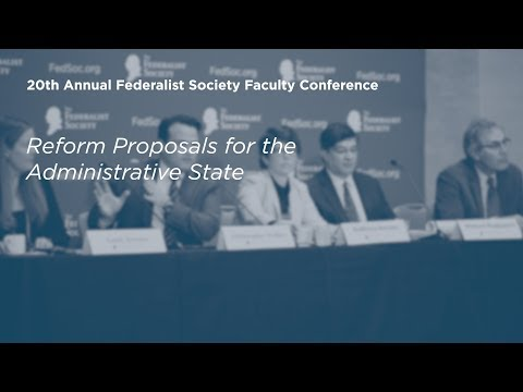 Reform Proposals for the Administrative State [20th Annual Federalist Society Faculty Conference]