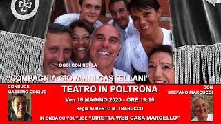 TEATRO IN POLTRONA_COMPAGNIA GIOVANNI  CASTELLANI_CONDUCE M. CINQUE CON S. MARCUCCI 15 MAGGIO 2020