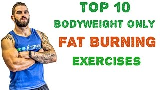 Top 10 Exercises - Top 10 Bodyweight Only Fat Burning Exercises
