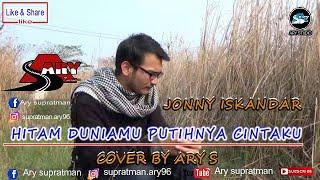ARY S - HITAM DUNIAMU PUTIHNYA CINTAKU - Official cover Jhonny Iskandar