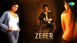 Zeher [2005] stars emraan hashmi, shamita shetty and udita goswami was directed by mohit suri produced mahesh bhatt. the soundtrack of compo...