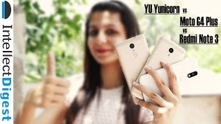 Yu Yunicorn VS Xiaomi Redmi Note 3 VS Moto G4 Plus Comparison   Intellect Digest