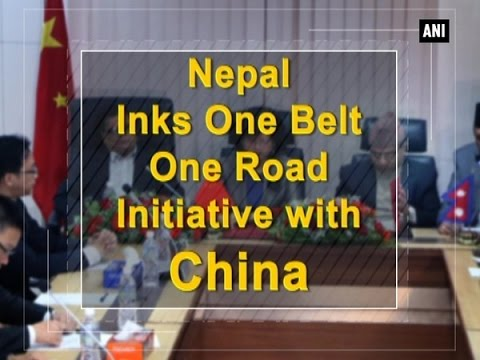Nepal Inks One Belt One Road Initiative with China - Nepal News