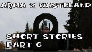 Arma 2 Wasteland: Short Stories - Part 6