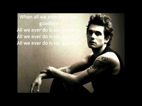 John Mayer - All We Ever Do Is Say Goodbye