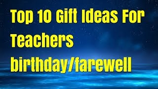 Top 10 Gift Ideas For Teachers Birthday/farewell