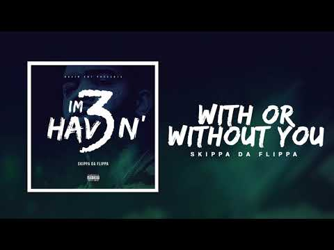 Skippa Da Flippa - With or Without You (Official Audio)