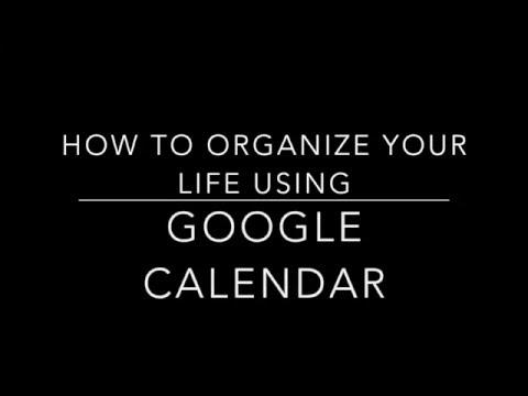 How to Organize Your Life Using Google Calendar