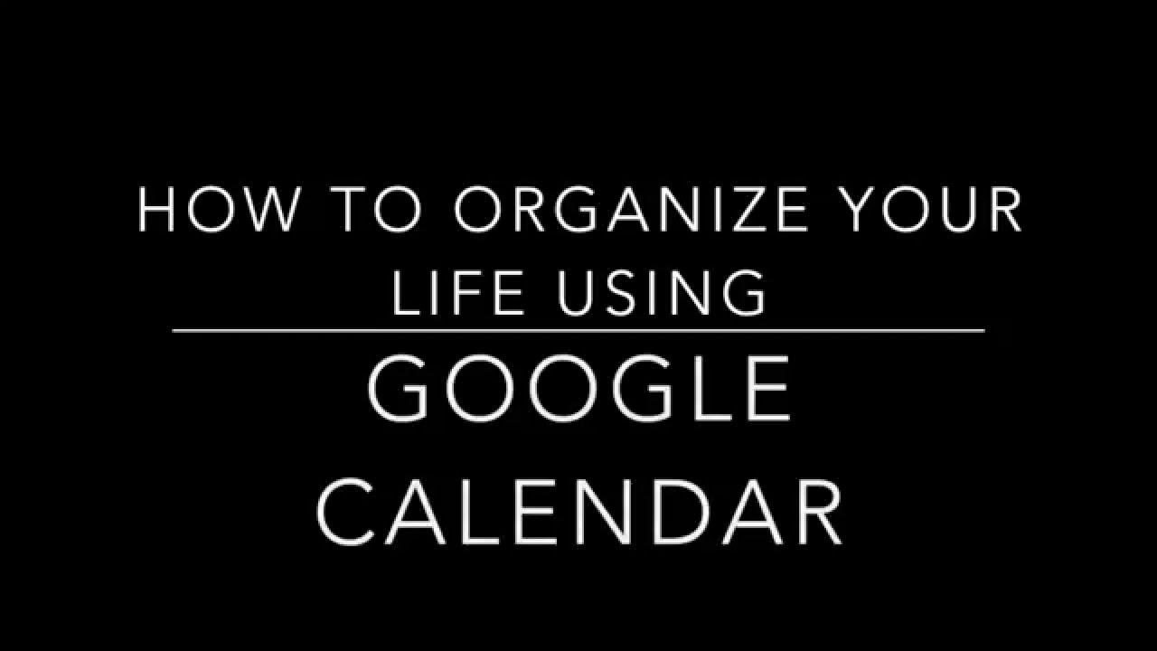 How To Organize Your Life Using Google Calendar Youtube