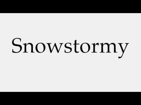 How to Pronounce Snowstormy