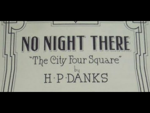 """""""No Night There (City Four Square)"""" sacred hymn by H. P. Danks (Elizabeth Lennox)"""