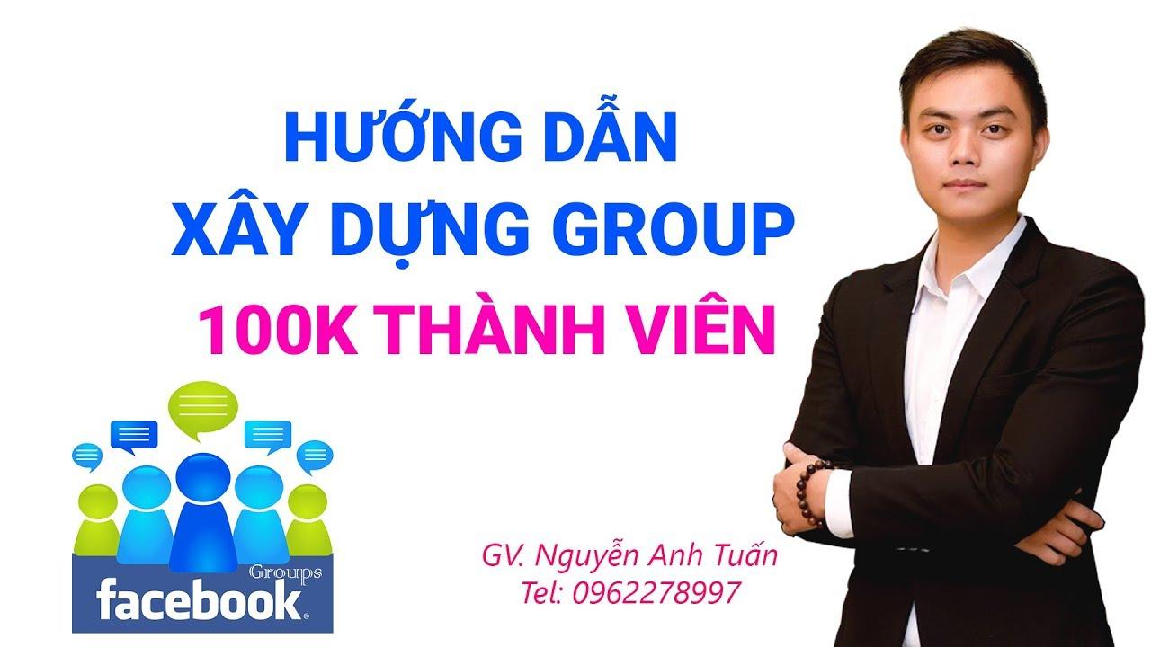Hướng dẫn xây dựng Group Facebook 100.000 thành viên chất lượng