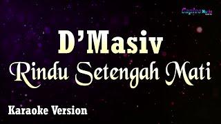 Download Mp3 D'masiv - Rindu Setengah Mati  Karaoke Version