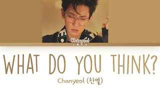 Chanyeol (찬열) – 어때? (What Do You Think?) (Han|Rom|Eng) Color Coded Lyrics/한국어 가사