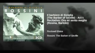 Il barbiere di Siviglia (The Barber of Seville) : Act I: Recitativo: Ora mi sento meglio...