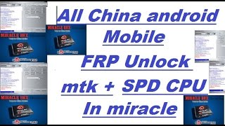 All ? china : android  mobile ? frp unlock : mtk + spd cpu ? in miracle box