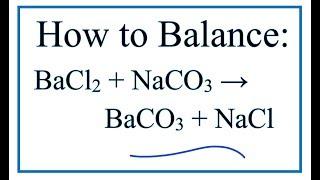 how to Balance BaCl2  Na2CO3 = BaCO3  NaCl (Barium chloride  Sodium carbonate)
