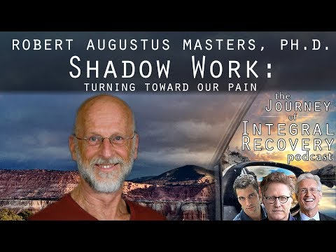 Robert Augustus Masters: Shadow Work - Turning Towards our Pain - Integral Recovery 26