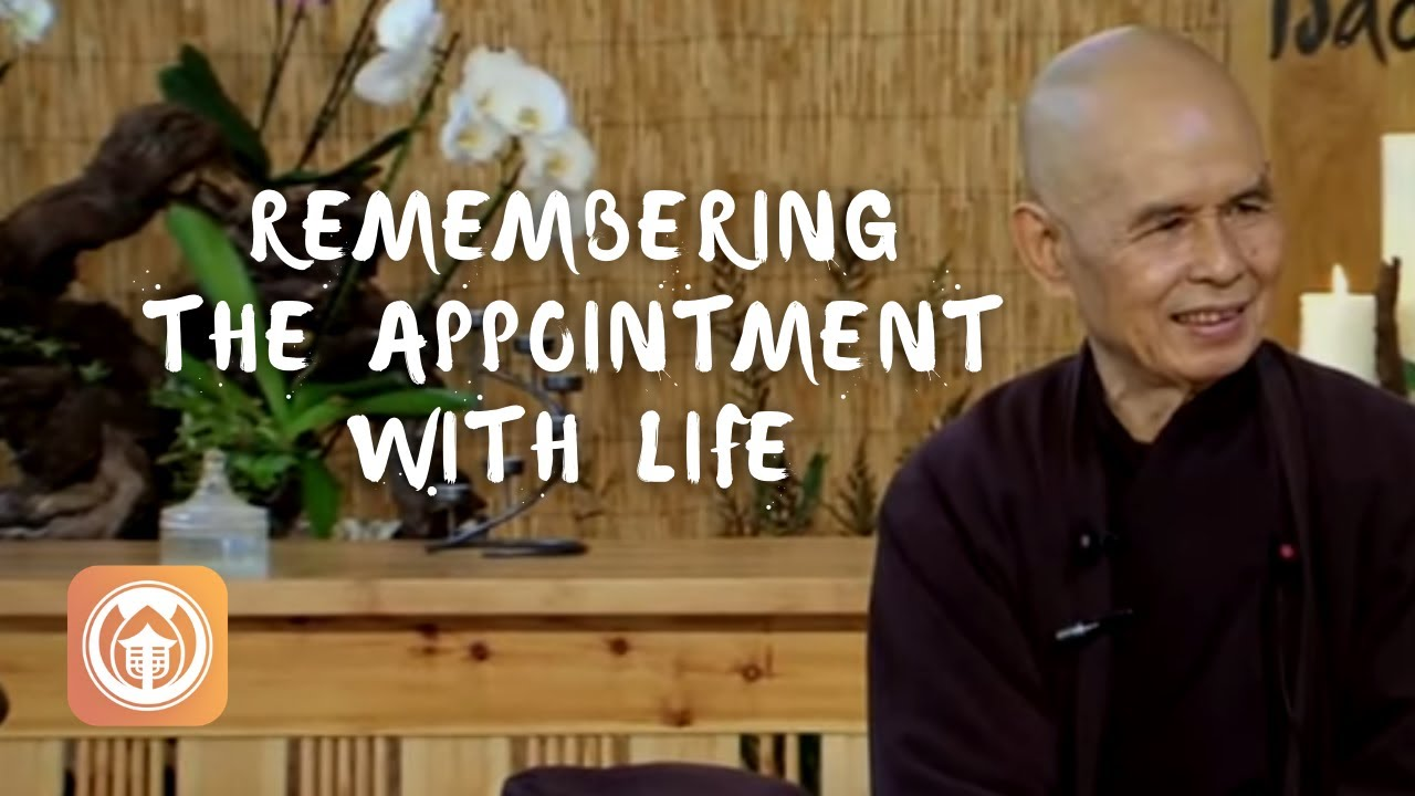"""Zen Master Thich Nhat Hanh On """"Remembering the Appointment with Life"""""""