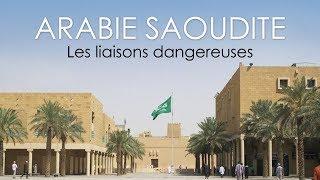 Arabie Saoudite - Les liaisons dangereuses - Documentaire Histoire