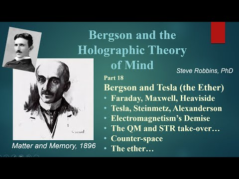 Bergson's Holographic Theory - 18 - Tesla And The Ether