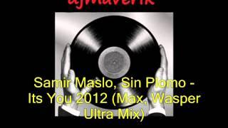 Samir Maslo, Sin Plomo - Its You 2012 (Max, Wasper Ultra Mix)
