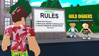 RICH ONLY Home Had BLOXBURG RULES.. GOLD DIGGER Broke All Of Them! (Roblox)