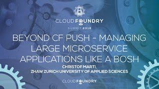 Beyond CF Push - Managing Large Microservice Applications like a BOSH - Christof Marti