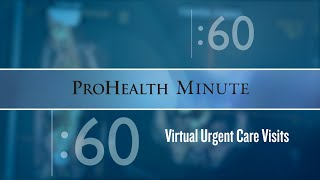 ProHealth Minute: Virtual urgent care visits
