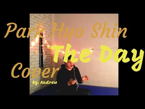 PARK HYO SHIN (박효신) - THE DAY (박효신) [미스터 션샤인 OST Part 1]COVER by. Andrew