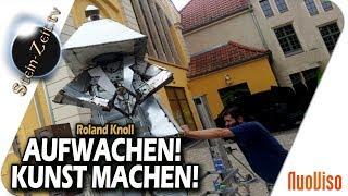 Aufwachen! Kunst machen! - Ronald Knoll bei SteinZeit