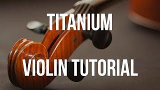 Violin Tutorial: Titanium