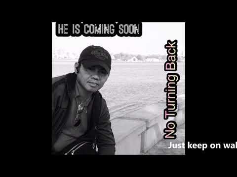 He Is Coming Soon (No Turning Back) - Jhun Bongabong