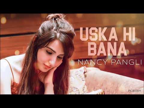 Uska Hi Bana | Nancy Pangli | Female Cover | Arijit Singh | Aye Khuda | Uska hi Banana