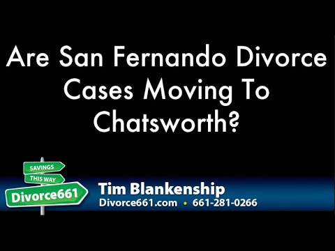 Are San Fernando Divorce Cases Moving To Chatsworth Court