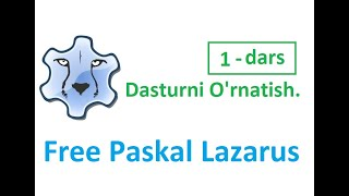 Paskal Lazarusda Dasturlash. 1 - dars. Dasturni O'rnatish.