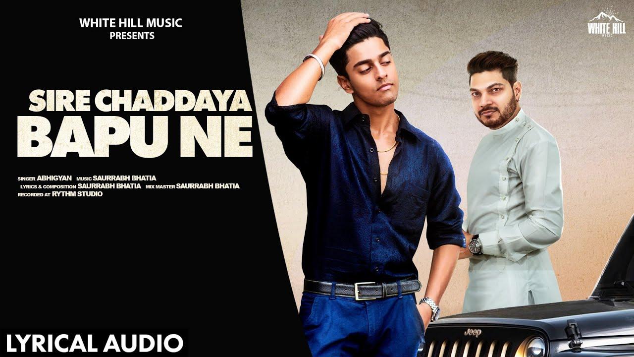 Sire Chaddaya Bapu Ne (Lyrical Audio)   Abhigyan   New Punjabi Song 2020   White Hill Music